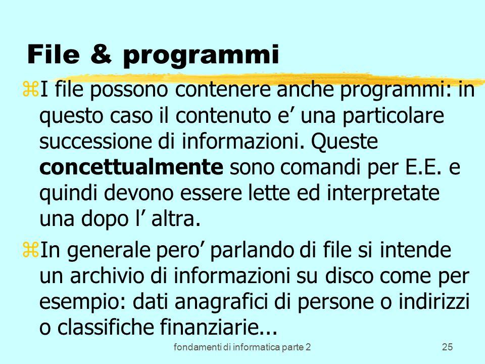 fondamenti di informatica parte 225 File & programmi zI file possono contenere anche programmi: in questo caso il contenuto e' una particolare successione di informazioni.