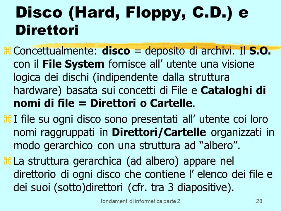 fondamenti di informatica parte 228 Disco (Hard, Floppy, C.D.) e Direttori zConcettualmente: disco = deposito di archivi.