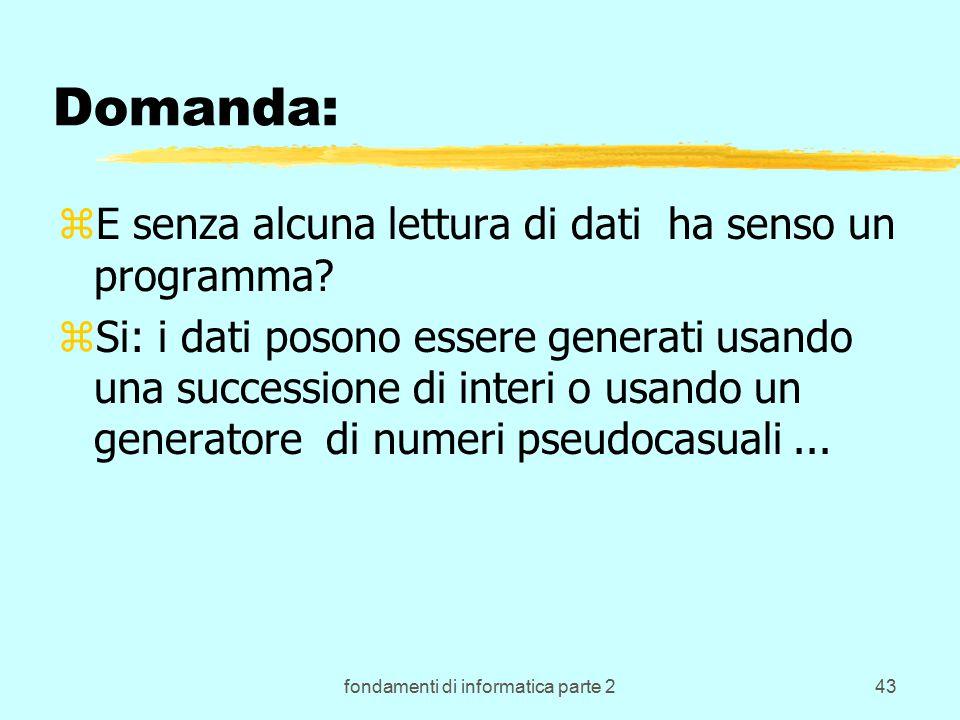 fondamenti di informatica parte 243 Domanda: zE senza alcuna lettura di dati ha senso un programma.