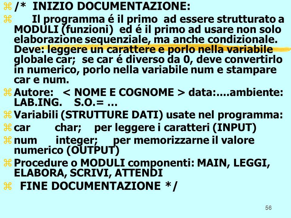 56 z/* INIZIO DOCUMENTAZIONE: zIl programma é il primo ad essere strutturato a MODULI (funzioni) ed é il primo ad usare non solo elaborazione sequenziale, ma anche condizionale.