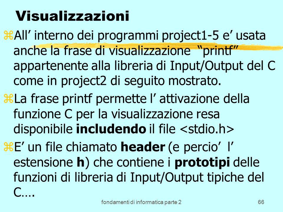 fondamenti di informatica parte 266 Visualizzazioni zAll' interno dei programmi project1-5 e' usata anche la frase di visualizzazione printf appartenente alla libreria di Input/Output del C come in project2 di seguito mostrato.