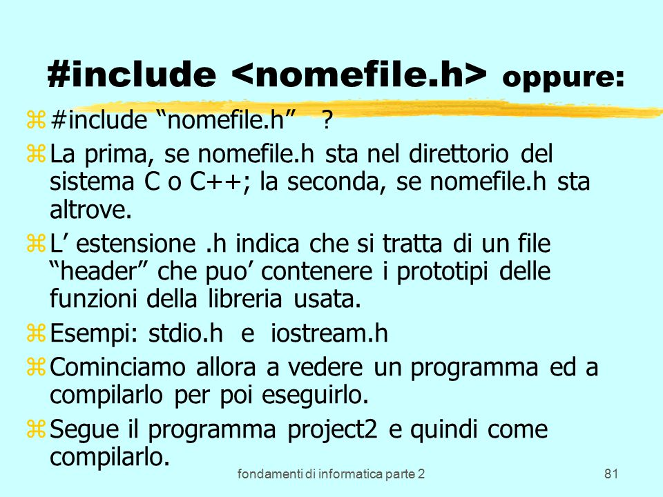 fondamenti di informatica parte 281 #include oppure: z#include nomefile.h .