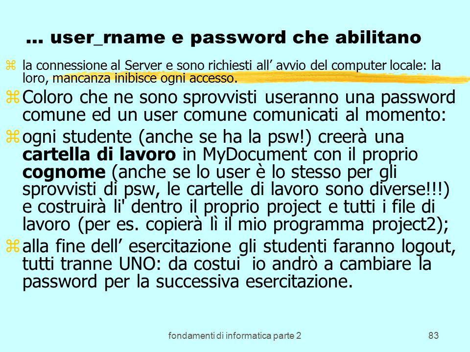 fondamenti di informatica parte 283 … user_rname e password che abilitano zla connessione al Server e sono richiesti all' avvio del computer locale: la loro, mancanza inibisce ogni accesso.