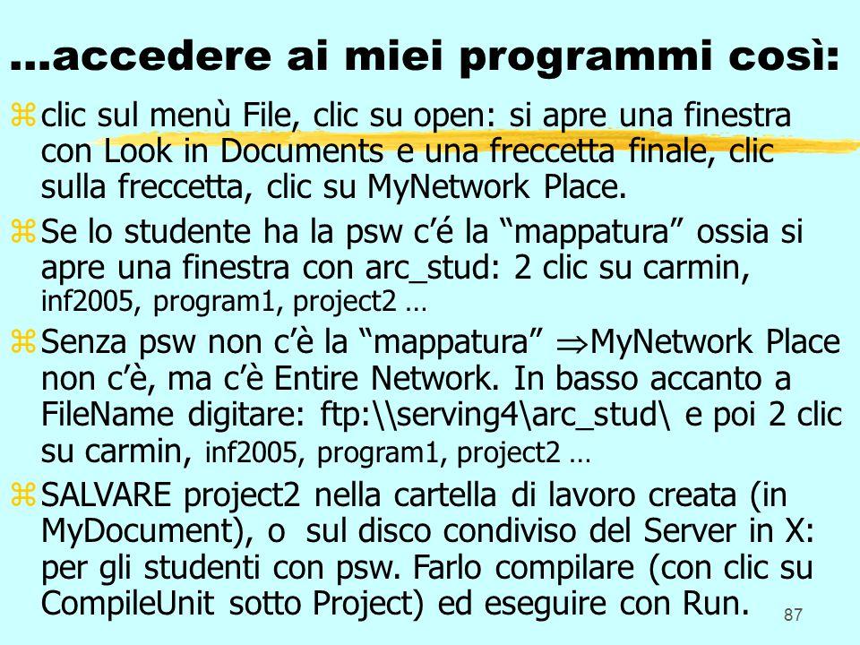 87 …accedere ai miei programmi così: zclic sul menù File, clic su open: si apre una finestra con Look in Documents e una freccetta finale, clic sulla freccetta, clic su MyNetwork Place.