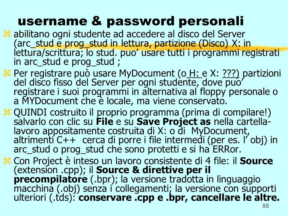 88 username & password personali zabilitano ogni studente ad accedere al disco del Server (arc_stud e prog_stud in lettura, partizione (Disco) X: in lettura/scrittura; lo stud.