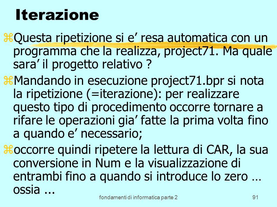 fondamenti di informatica parte 291 Iterazione zQuesta ripetizione si e' resa automatica con un programma che la realizza, project71.