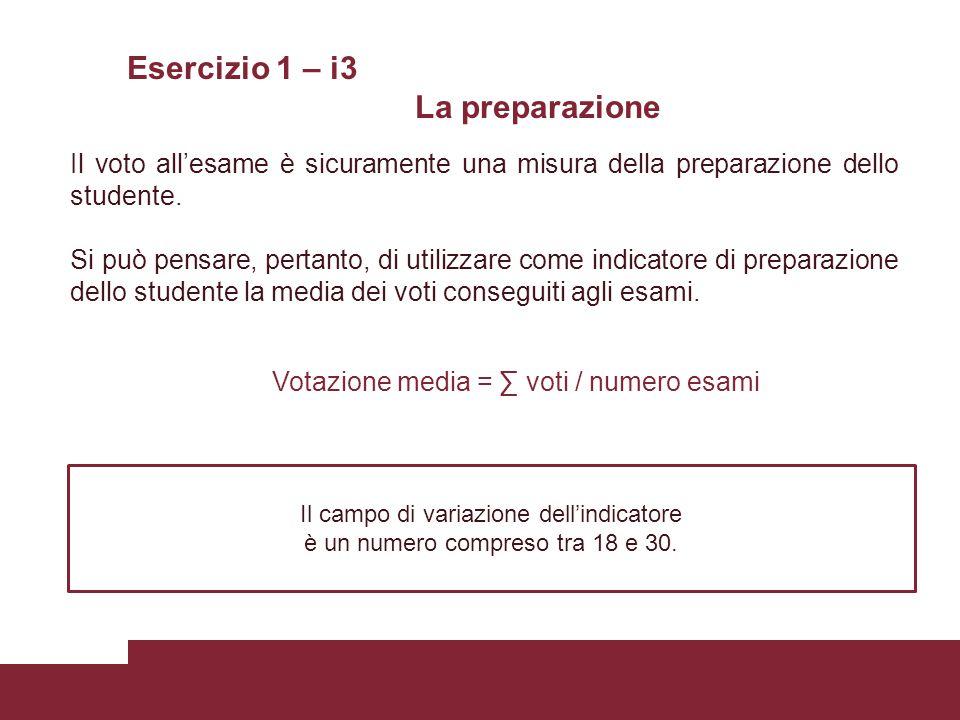 Esercizio 1 – i3 La preparazione Il voto all'esame è sicuramente una misura della preparazione dello studente.