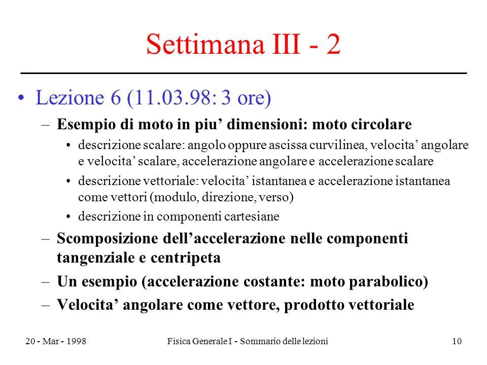 20 - Mar - 1998Fisica Generale I - Sommario delle lezioni10 Settimana III - 2 Lezione 6 (11.03.98: 3 ore) –Esempio di moto in piu' dimensioni: moto ci