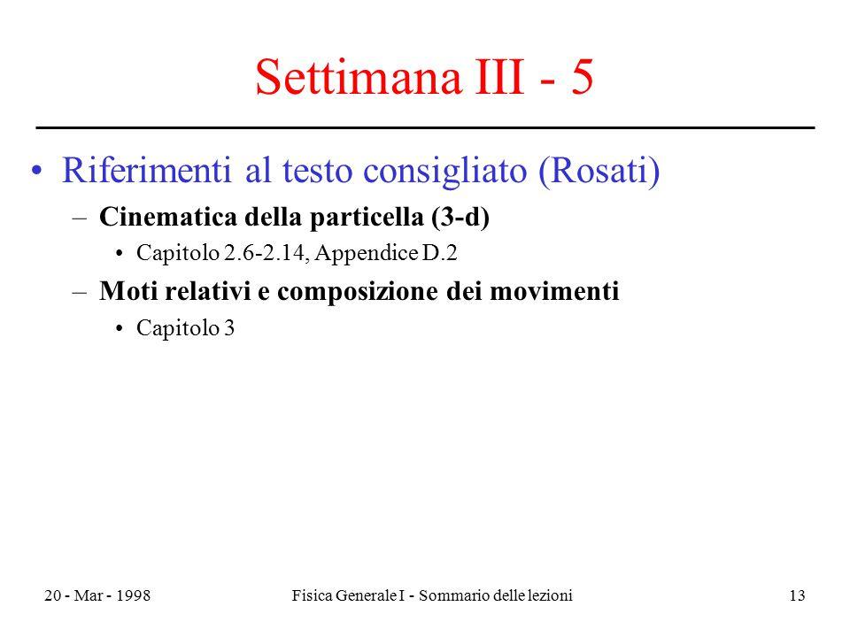 20 - Mar - 1998Fisica Generale I - Sommario delle lezioni13 Settimana III - 5 Riferimenti al testo consigliato (Rosati) –Cinematica della particella (
