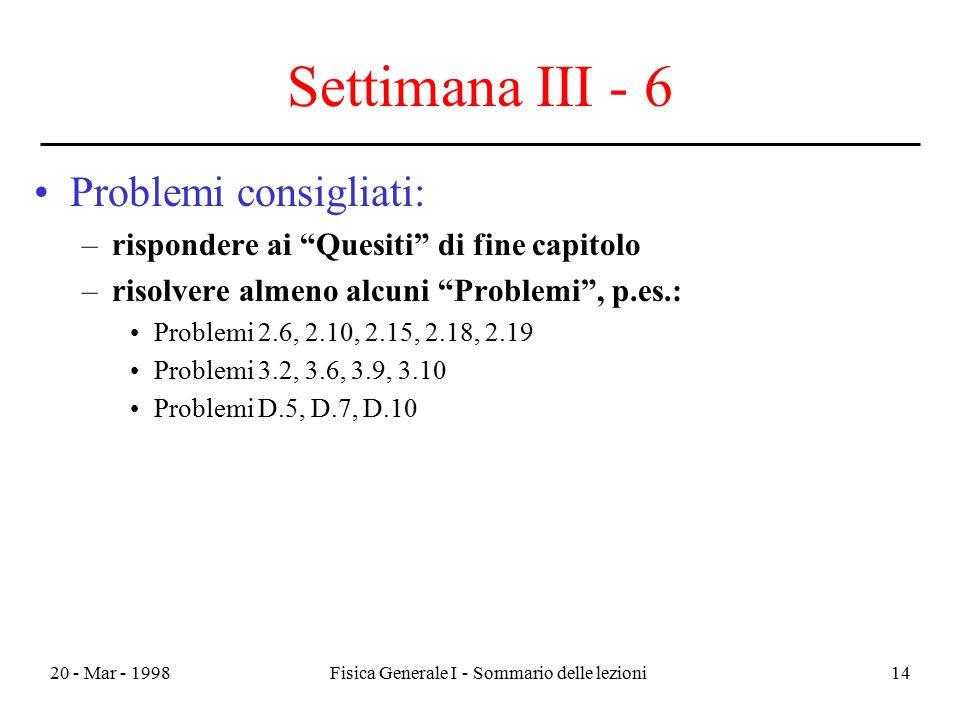 """20 - Mar - 1998Fisica Generale I - Sommario delle lezioni14 Settimana III - 6 Problemi consigliati: –rispondere ai """"Quesiti"""" di fine capitolo –risolve"""