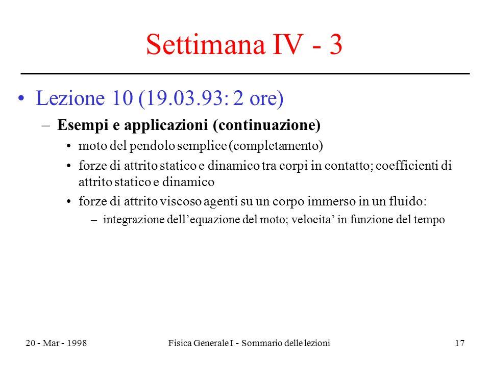 20 - Mar - 1998Fisica Generale I - Sommario delle lezioni17 Settimana IV - 3 Lezione 10 (19.03.93: 2 ore) –Esempi e applicazioni (continuazione) moto