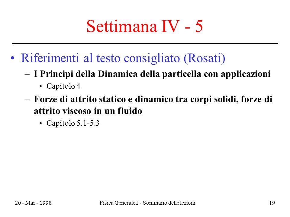 20 - Mar - 1998Fisica Generale I - Sommario delle lezioni19 Settimana IV - 5 Riferimenti al testo consigliato (Rosati) –I Principi della Dinamica dell