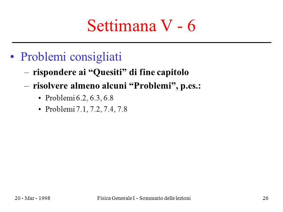 """20 - Mar - 1998Fisica Generale I - Sommario delle lezioni26 Settimana V - 6 Problemi consigliati –rispondere ai """"Quesiti"""" di fine capitolo –risolvere"""
