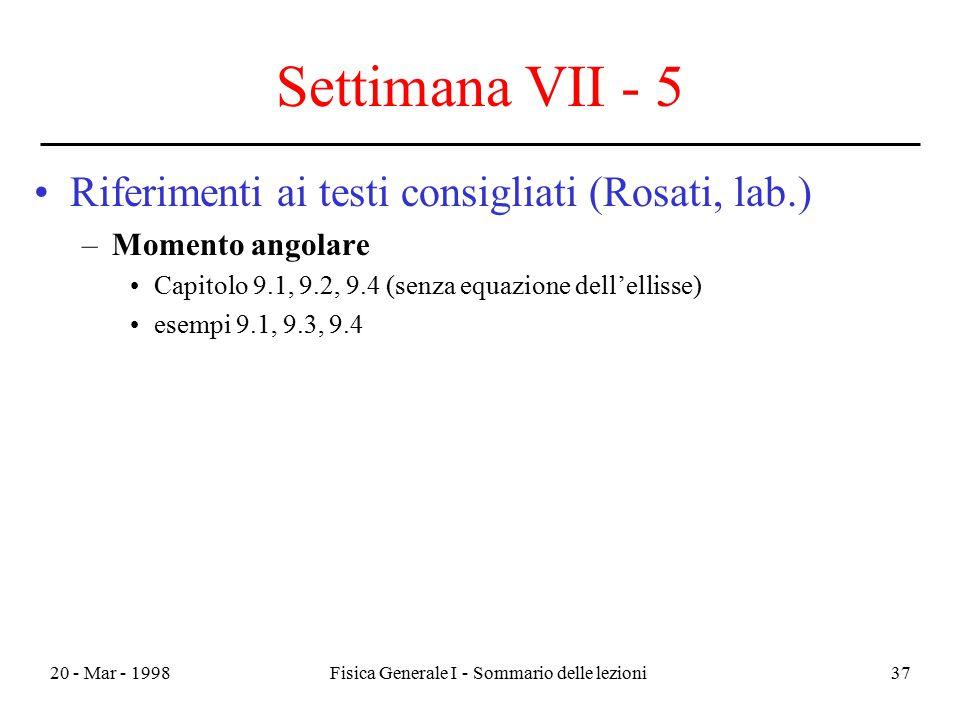 20 - Mar - 1998Fisica Generale I - Sommario delle lezioni37 Settimana VII - 5 Riferimenti ai testi consigliati (Rosati, lab.) –Momento angolare Capito