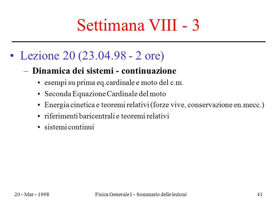 20 - Mar - 1998Fisica Generale I - Sommario delle lezioni41 Settimana VIII - 3 Lezione 20 (23.04.98 - 2 ore) –Dinamica dei sistemi - continuazione ese