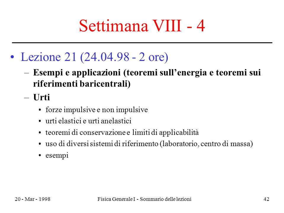 20 - Mar - 1998Fisica Generale I - Sommario delle lezioni42 Settimana VIII - 4 Lezione 21 (24.04.98 - 2 ore) –Esempi e applicazioni (teoremi sull'ener