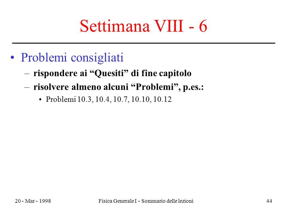 """20 - Mar - 1998Fisica Generale I - Sommario delle lezioni44 Settimana VIII - 6 Problemi consigliati –rispondere ai """"Quesiti"""" di fine capitolo –risolve"""