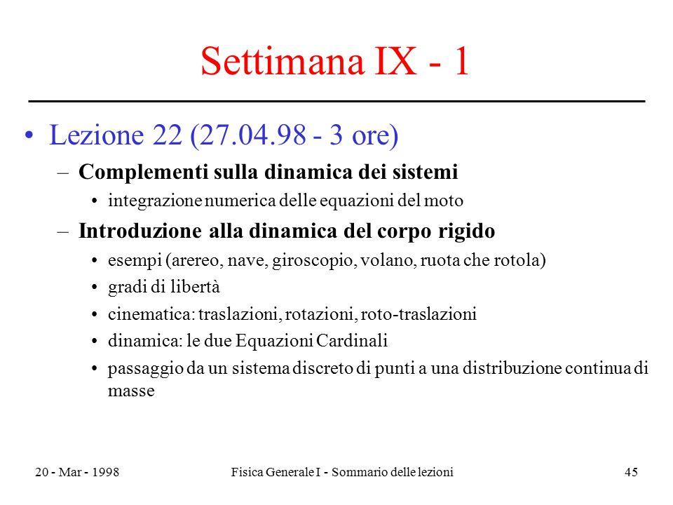 20 - Mar - 1998Fisica Generale I - Sommario delle lezioni45 Settimana IX - 1 Lezione 22 (27.04.98 - 3 ore) –Complementi sulla dinamica dei sistemi int