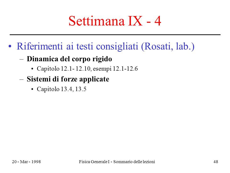 20 - Mar - 1998Fisica Generale I - Sommario delle lezioni48 Settimana IX - 4 Riferimenti ai testi consigliati (Rosati, lab.) –Dinamica del corpo rigid