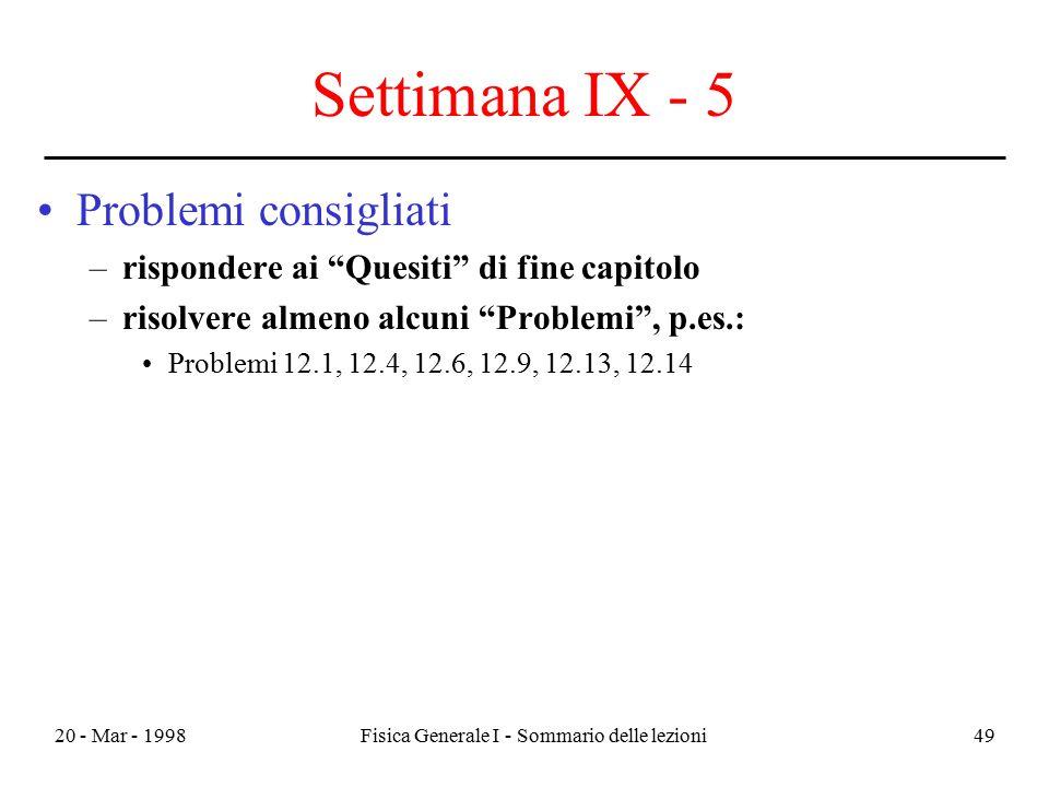 """20 - Mar - 1998Fisica Generale I - Sommario delle lezioni49 Settimana IX - 5 Problemi consigliati –rispondere ai """"Quesiti"""" di fine capitolo –risolvere"""