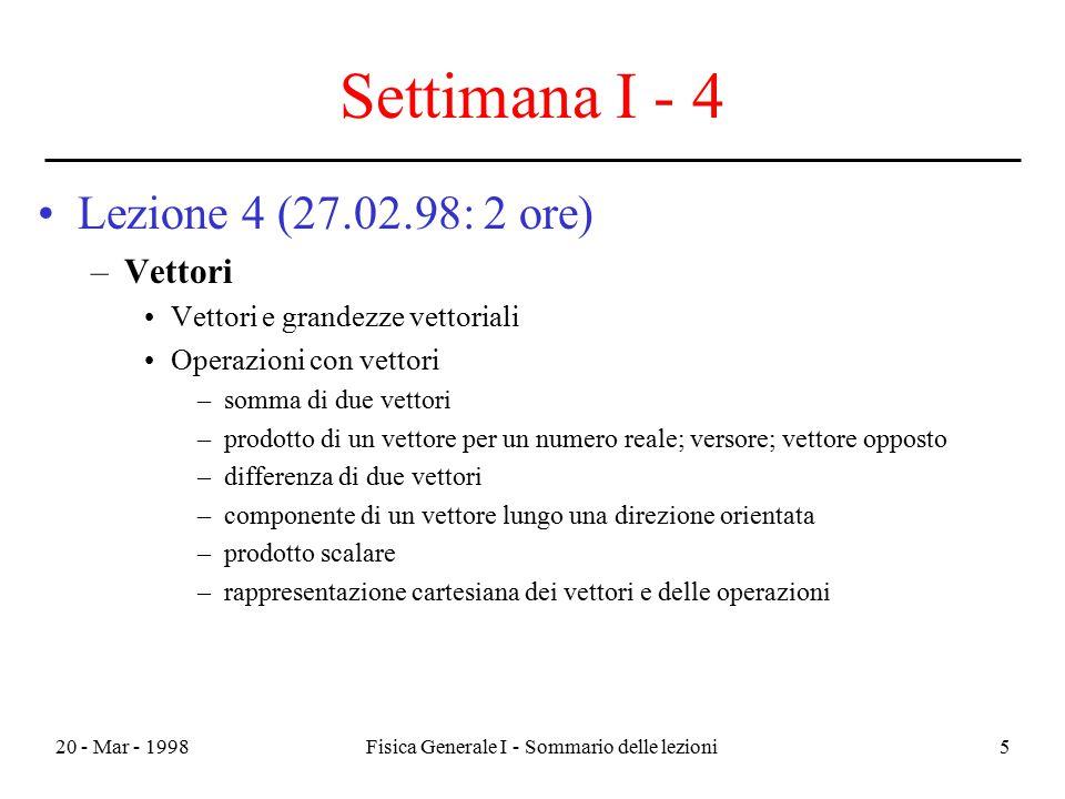 20 - Mar - 1998Fisica Generale I - Sommario delle lezioni5 Settimana I - 4 Lezione 4 (27.02.98: 2 ore) –Vettori Vettori e grandezze vettoriali Operazi