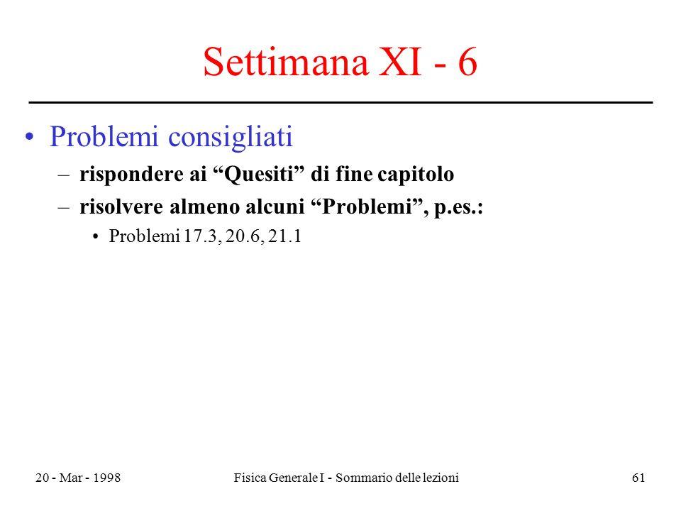 """20 - Mar - 1998Fisica Generale I - Sommario delle lezioni61 Settimana XI - 6 Problemi consigliati –rispondere ai """"Quesiti"""" di fine capitolo –risolvere"""