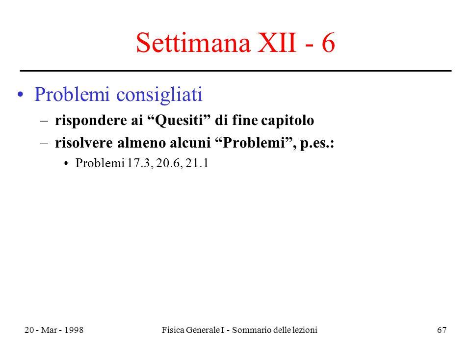"""20 - Mar - 1998Fisica Generale I - Sommario delle lezioni67 Settimana XII - 6 Problemi consigliati –rispondere ai """"Quesiti"""" di fine capitolo –risolver"""