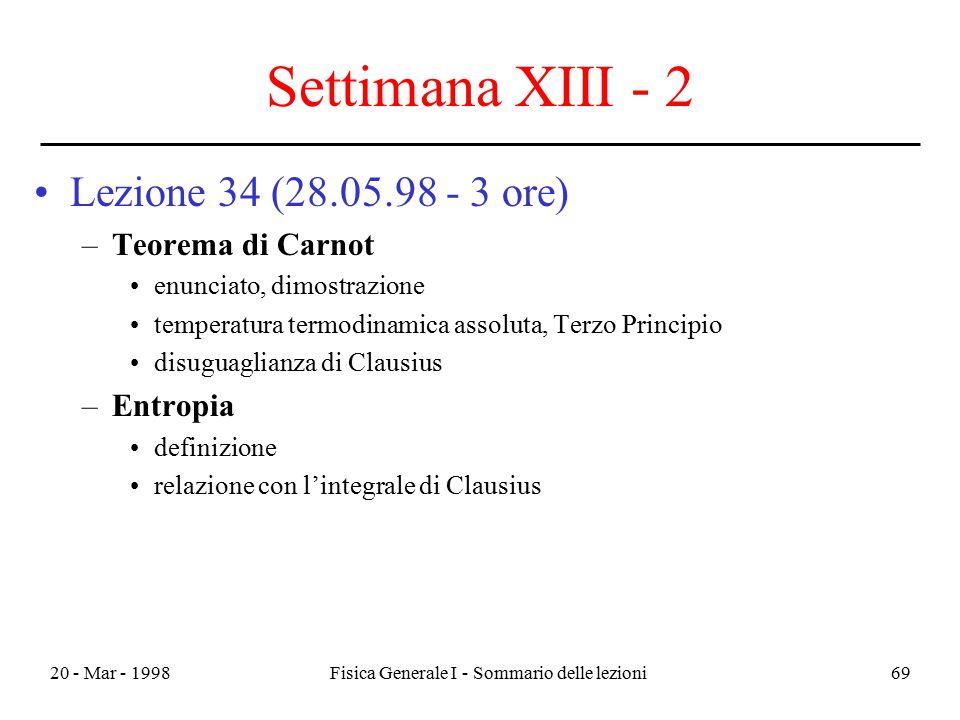 20 - Mar - 1998Fisica Generale I - Sommario delle lezioni69 Settimana XIII - 2 Lezione 34 (28.05.98 - 3 ore) –Teorema di Carnot enunciato, dimostrazio
