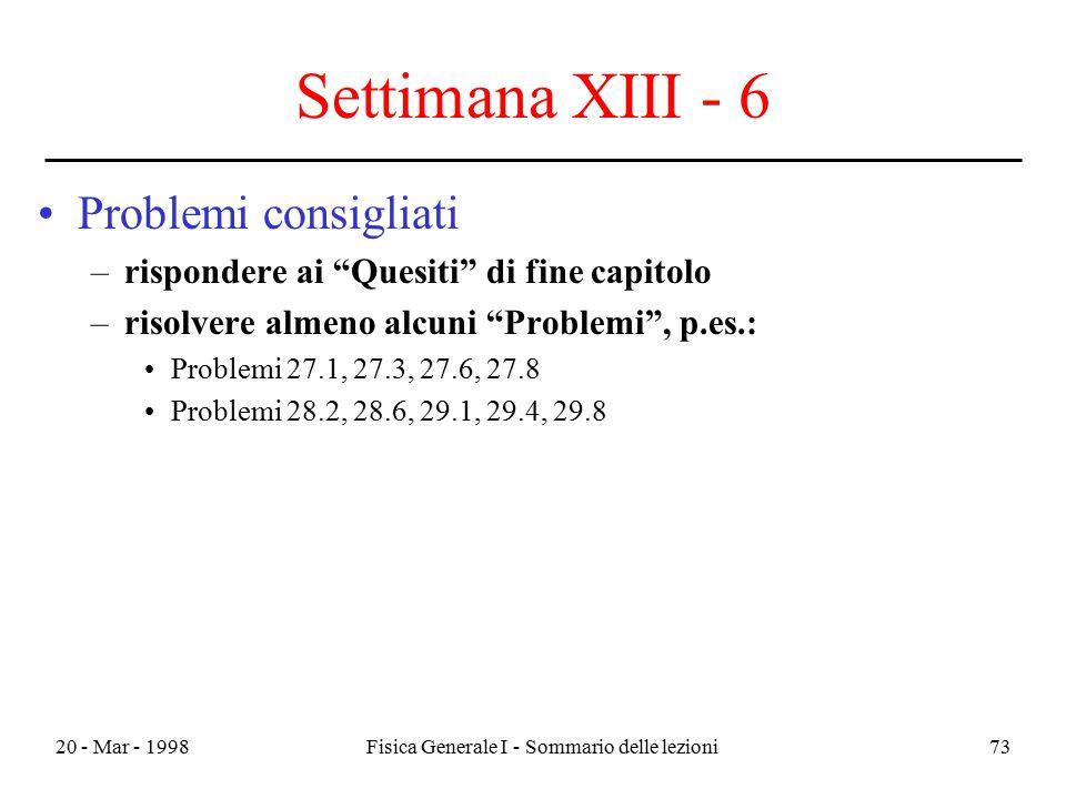 """20 - Mar - 1998Fisica Generale I - Sommario delle lezioni73 Settimana XIII - 6 Problemi consigliati –rispondere ai """"Quesiti"""" di fine capitolo –risolve"""
