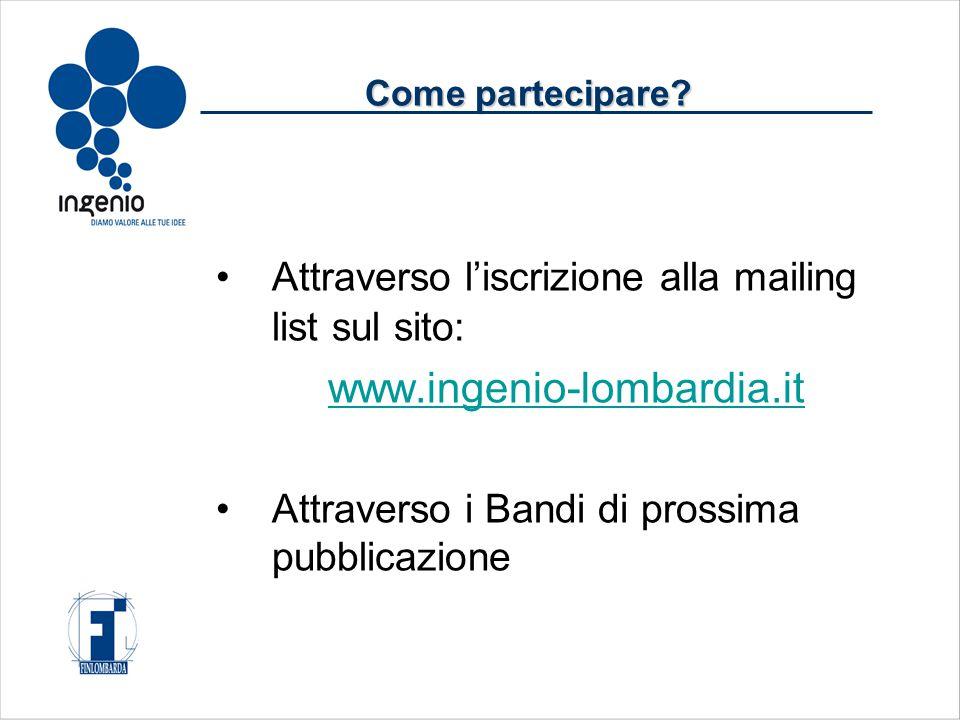 Attraverso l'iscrizione alla mailing list sul sito: www.ingenio-lombardia.it Attraverso i Bandi di prossima pubblicazione Come partecipare