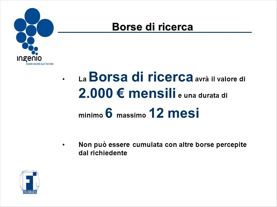 La Borsa di ricerca avrà il valore di 2.000 € mensili e una durata di minimo 6 massimo 12 mesi Non può essere cumulata con altre borse percepite dal richiedente Borse di ricerca