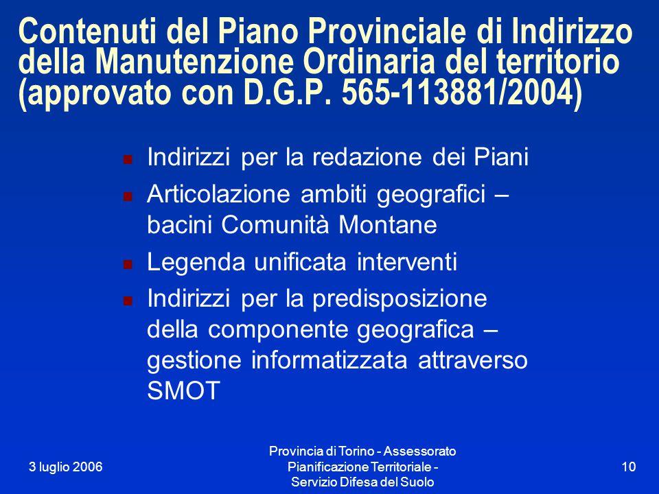 3 luglio 2006 Provincia di Torino - Assessorato Pianificazione Territoriale - Servizio Difesa del Suolo 10 Contenuti del Piano Provinciale di Indirizzo della Manutenzione Ordinaria del territorio (approvato con D.G.P.