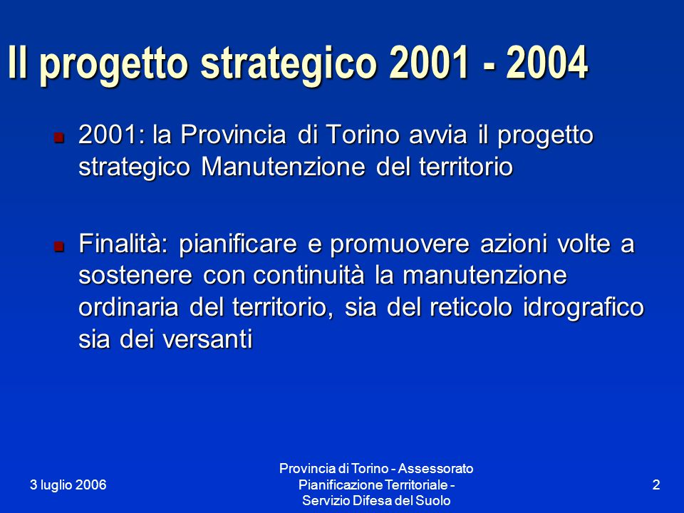 3 luglio 2006 Provincia di Torino - Assessorato Pianificazione Territoriale - Servizio Difesa del Suolo 2 Il progetto strategico 2001 - 2004 2001: la