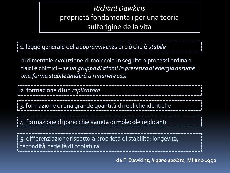 Richard Dawkins proprietà fondamentali per una teoria sull'origine della vita 1. legge generale della sopravvivenza di ciò che è stabile rudimentale e