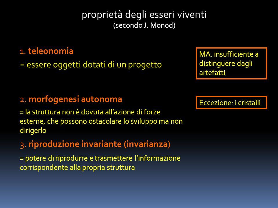 proprietà degli esseri viventi (secondo J. Monod) 1. teleonomia = essere oggetti dotati di un progetto MA: insufficiente a distinguere dagli artefatti