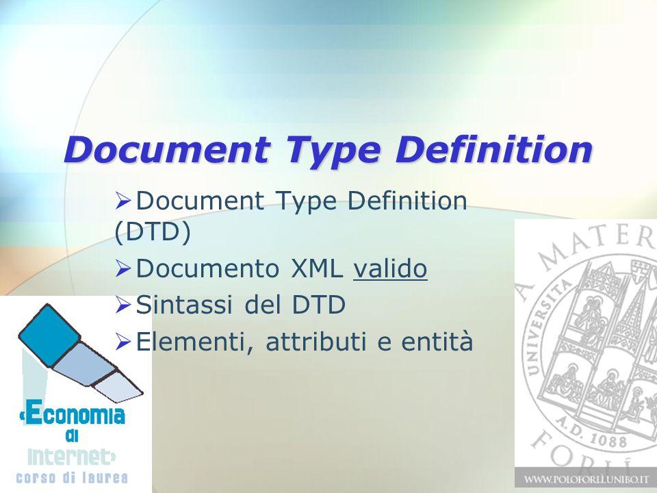 Document Type Definition  Document Type Definition (DTD)  Documento XML valido  Sintassi del DTD  Elementi, attributi e entità