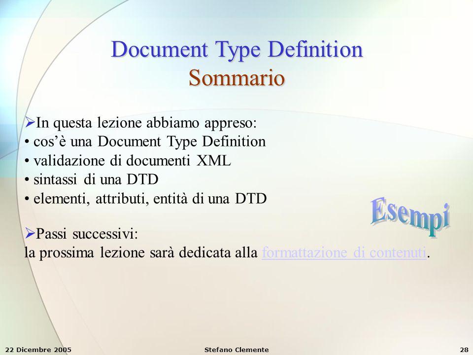 22 Dicembre 2005Stefano Clemente28 Document Type Definition Sommario  In questa lezione abbiamo appreso: cos'è una Document Type Definition validazio