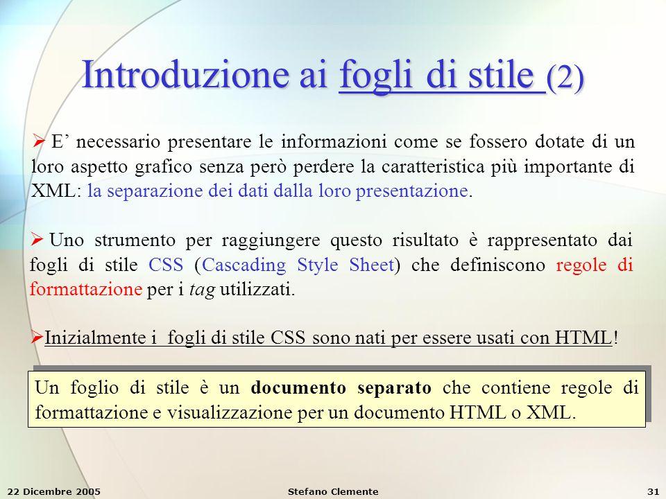 22 Dicembre 2005Stefano Clemente31 Introduzione ai fogli di stile (2)  E' necessario presentare le informazioni come se fossero dotate di un loro asp