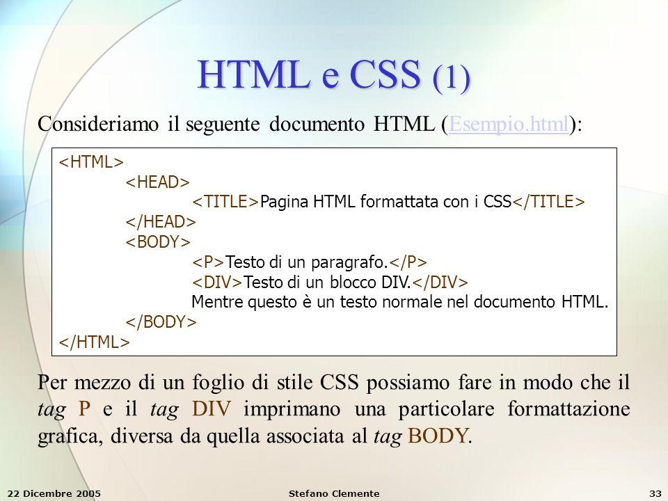 22 Dicembre 2005Stefano Clemente33 HTML e CSS (1) Consideriamo il seguente documento HTML (Esempio.html):Esempio.html Pagina HTML formattata con i CSS