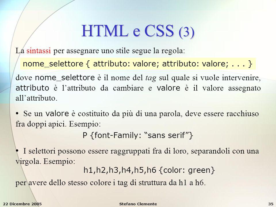 22 Dicembre 2005Stefano Clemente35 HTML e CSS (3) La sintassi per assegnare uno stile segue la regola: nome_selettore { attributo: valore; attributo: