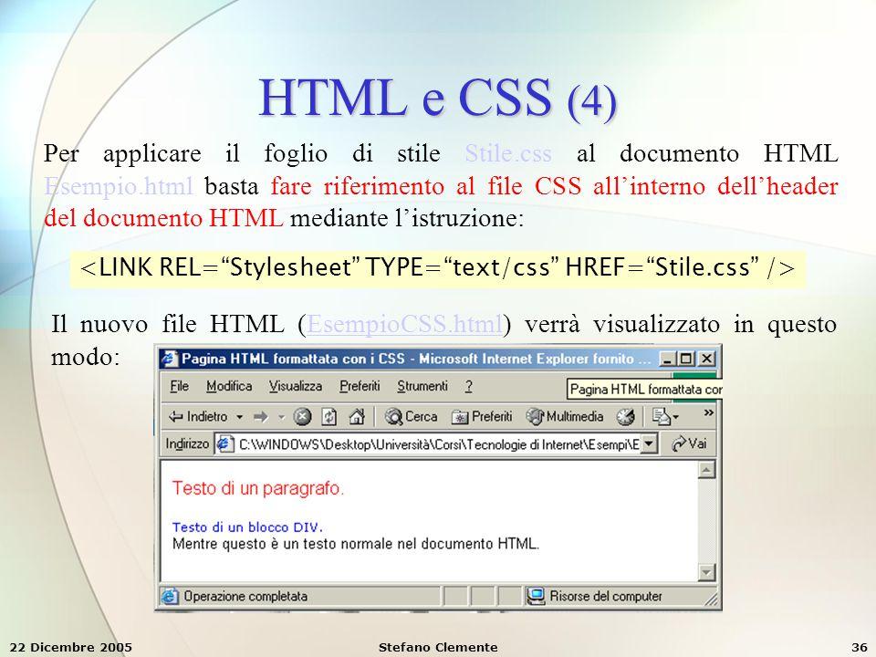 22 Dicembre 2005Stefano Clemente36 HTML e CSS (4) Per applicare il foglio di stile Stile.css al documento HTML Esempio.html basta fare riferimento al