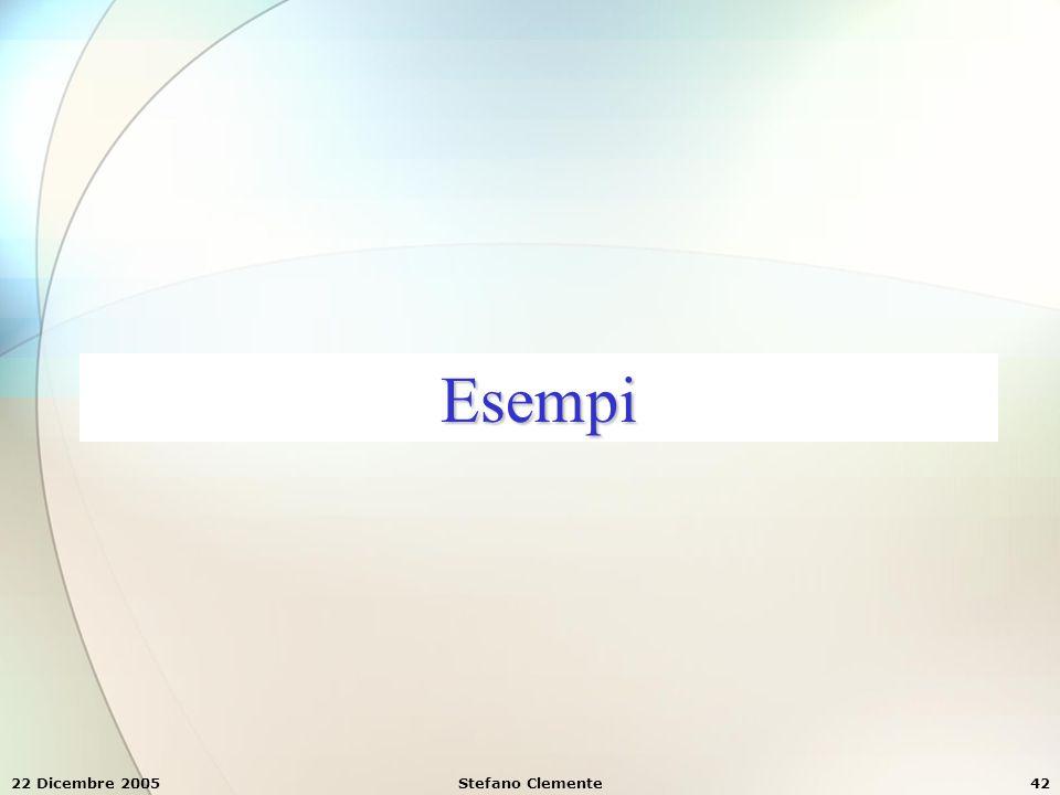 22 Dicembre 2005Stefano Clemente42 Esempi