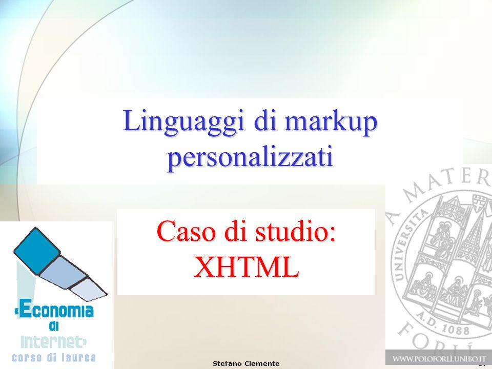22 Dicembre 2005Stefano Clemente57 Linguaggi di markup personalizzati Caso di studio: XHTML