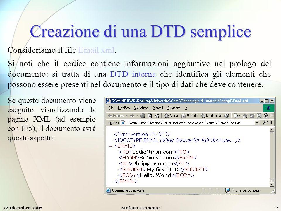 22 Dicembre 2005Stefano Clemente38 XML e CSS (2) Titolo {font-Family: Arial; font-Size: 12pt; color: red; display: block;} Paragrafo {font-Family: Verdana; font-Size: 8pt; color: blue; display: block;} Documento {font-Family: Arial; font-Size: 10pt; color: black; display: inline;} Stile2.css L'attributo display indica come deve essere gestito il testo contenuto nel tag rispetto al contenuto testuale circostante.