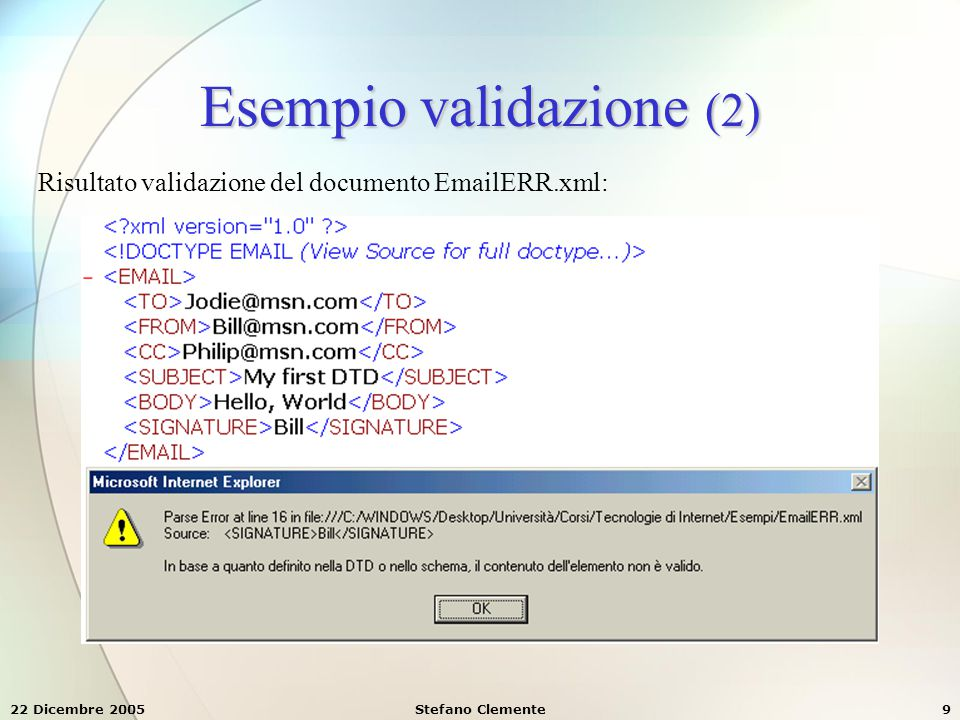22 Dicembre 2005Stefano Clemente10 Definizione di elementi (1) Per definire all'interno di una DTD la presenza di un elemento (tag) occorre utilizzare la parola chiave ELEMENT, la quale accetta la seguente sintassi dove:  nome è il nome che il tag avrà nel documento XML (ovviamente deve rispettare le regole che rendono i documenti XML ben formati)  regola_dtd indica il tipo di contenuto che questo tag avrà ed eventualmente la sua relazione con altri contenuti descritti nella DTD.