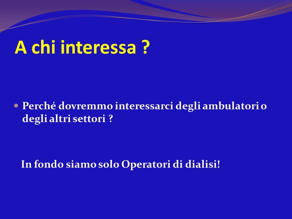 A chi interessa ? Perché dovremmo interessarci degli ambulatori o degli altri settori ? In fondo siamo solo Operatori di dialisi!