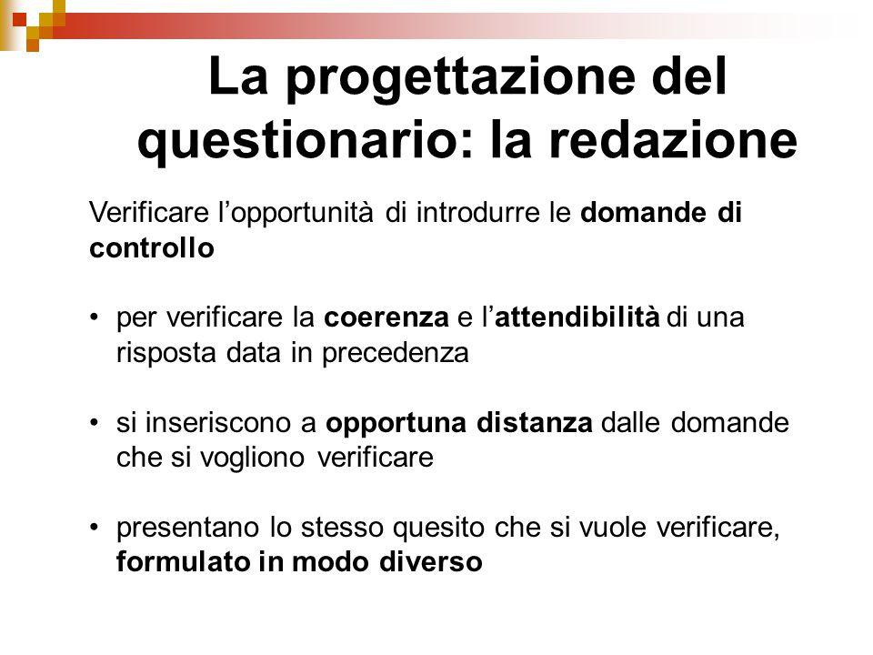 La progettazione del questionario: la redazione Verificare l'opportunità di introdurre le domande di controllo per verificare la coerenza e l'attendib