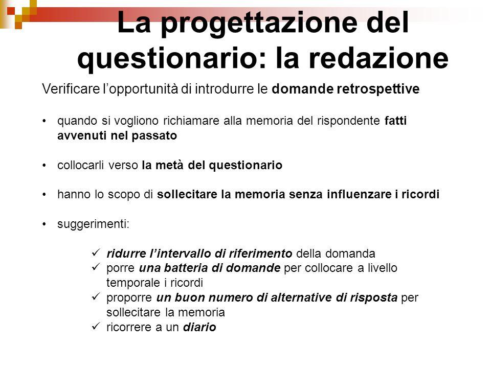 La progettazione del questionario: la redazione Verificare l'opportunità di introdurre le domande retrospettive quando si vogliono richiamare alla mem