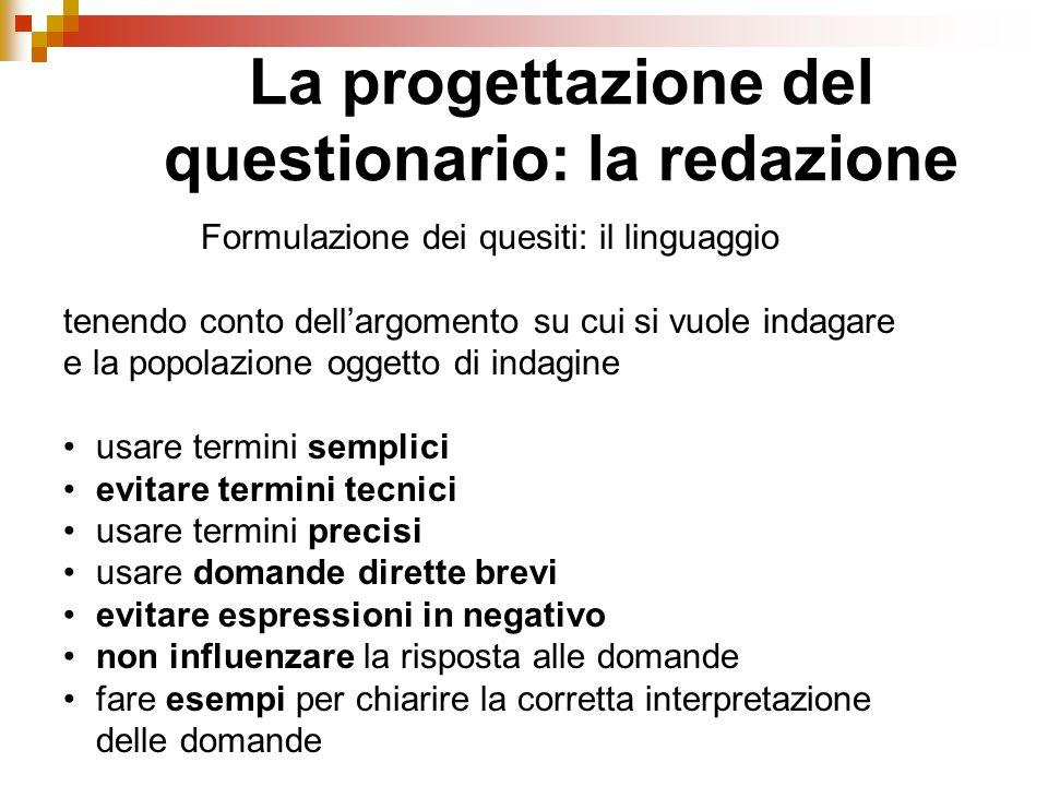 Formulazione dei quesiti: il linguaggio tenendo conto dell'argomento su cui si vuole indagare e la popolazione oggetto di indagine usare termini sempl
