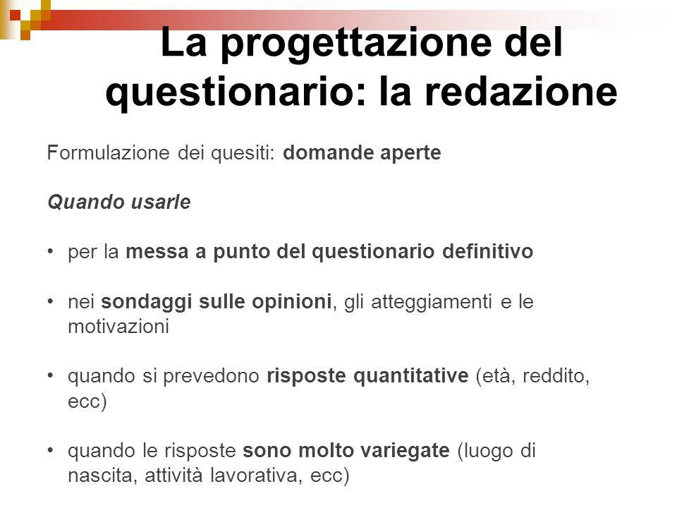 La progettazione del questionario: la redazione Formulazione dei quesiti: domande aperte Quando usarle per la messa a punto del questionario definitiv